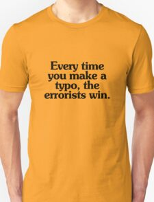 Every time you make a typo, the errorists win. Unisex T-Shirt