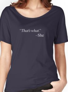 """That's what."" Women's Relaxed Fit T-Shirt"