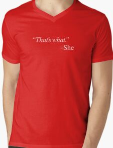 """That's what."" Mens V-Neck T-Shirt"