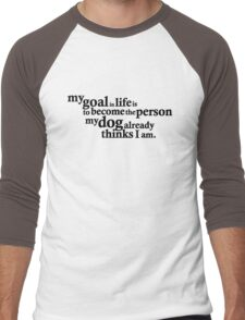 My goal in life is to become the person my dog already thinks I am. Men's Baseball ¾ T-Shirt