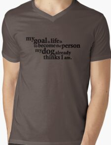 My goal in life is to become the person my dog already thinks I am. Mens V-Neck T-Shirt
