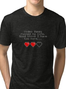Video games ruined my life. Good thing I have two more... Tri-blend T-Shirt