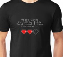 Video games ruined my life. Good thing I have two more... Unisex T-Shirt