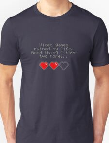 Video games ruined my life. Good thing I have two more... T-Shirt