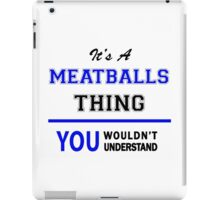 It's a MEATBALLS thing, you wouldn't understand !! iPad Case/Skin