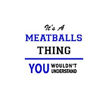 It's a MEATBALLS thing, you wouldn't understand !! Photographic Print