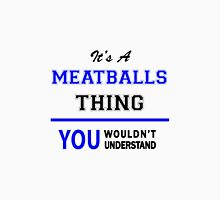 It's a MEATBALLS thing, you wouldn't understand !! T-Shirt