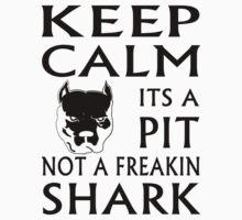 keep calm its a pit not a freakin shark Kids Clothes