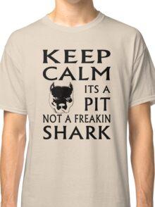 keep calm its a pit not a freakin shark Classic T-Shirt