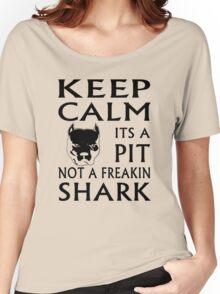 keep calm its a pit not a freakin shark Women's Relaxed Fit T-Shirt