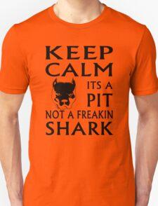 keep calm its a pit not a freakin shark Unisex T-Shirt