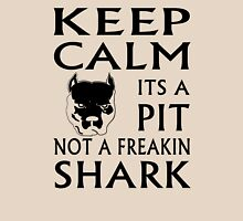 keep calm its a pit not a freakin shark Unisex T-Shirt