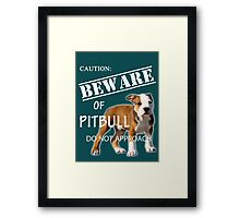 caution - beware of pitbull do not approach Framed Print