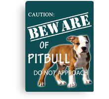 caution - beware of pitbull do not approach Canvas Print