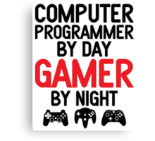 Computer Programmer by Day Gamer by Night Canvas Print