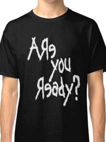 Are You Ready? (White text) Classic T-Shirt