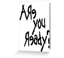 Are You Ready? (Black text) Greeting Card