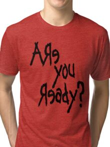Are You Ready? (Black text) Tri-blend T-Shirt