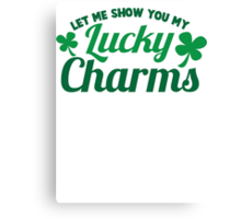 Let me show you mu lucky Charms great St Patricks day sexy design Canvas Print