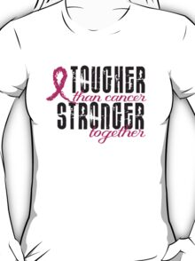 Tougher than cancer. Stronger together. T-Shirt