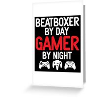 Beatboxer by Day Gamer by Night  Greeting Card