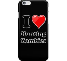 I Love Hunting Zombies iPhone Case/Skin