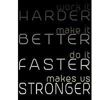 Harder, Better, Faster, Stronger Photographic Print