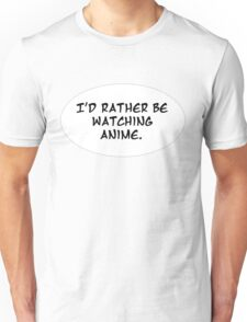I'd Rather Be Watching Anime Unisex T-Shirt