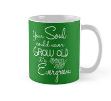 Your Soul could never Grow Old it's Evergreen Mug