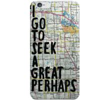 I Go to Seek a Great Perhaps Quote  iPhone Case/Skin