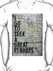 I Go to Seek a Great Perhaps Quote  T-Shirt