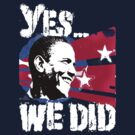Barack Obama - Yes We DID! by MVP1