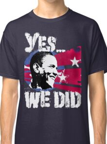 Barack Obama - Yes We DID! Classic T-Shirt