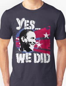 Barack Obama - Yes We DID! Unisex T-Shirt
