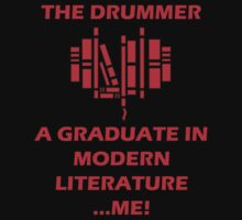 the drummer loves a graduate in modern literature... me! T-Shirt