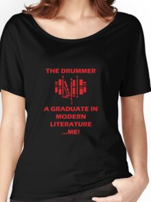the drummer loves a graduate in modern literature... me! Women's Relaxed Fit T-Shirt