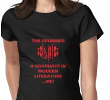 the drummer loves a graduate in modern literature... me! Womens Fitted T-Shirt