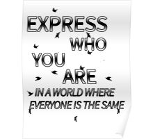 Express Who You Are In A World Where Everyone Is The Same Poster
