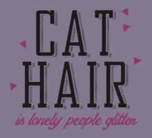 Cat hair is lonely people glitter by shirtual