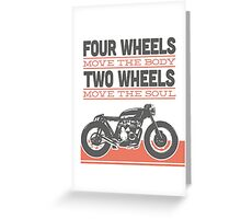 four wheels moves the body two wheels moves the soul Greeting Card