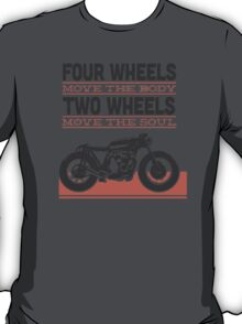 four wheels moves the body two wheels moves the soul T-Shirt