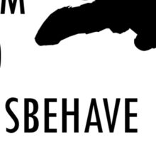 I Aim To Misbehave  Sticker