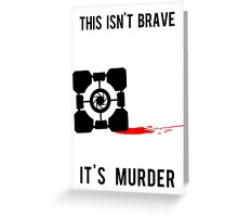 This Isn't Brave, It's Murder Greeting Card