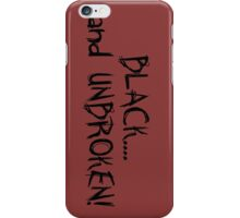 BLACK....and  UNBROKEN! iPhone Case/Skin