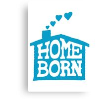 Home Born - Blue Canvas Print