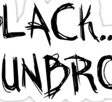 BLACK....and UNBROKEN! Sticker