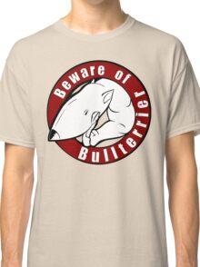Beware of the Bull Terrier! Classic T-Shirt