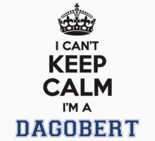 I cant keep calm Im a Dagobert by paulrinaldi