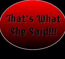 What She Said..... by AngiiiOskiii78