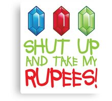 Shut up and take my Rupees! Canvas Print